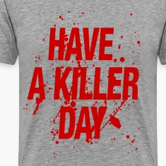 Have a killer day
