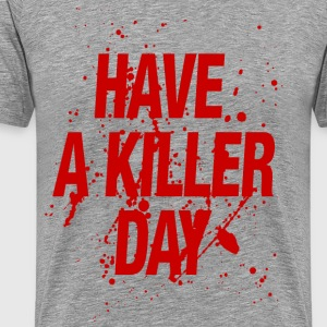 Have a killer day - Men's Premium T-Shirt