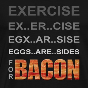 EXERCISE - Eggs are Sides for BACON T-Shirts - Men's Premium T-Shirt