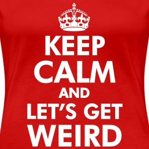 Keep Calm and Let's Get Weird Women's T-Shirts - Women's Premium T-Shirt