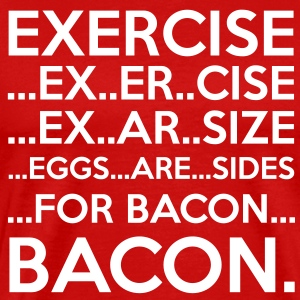Exercise = Bacon T-Shirts - Men's Premium T-Shirt