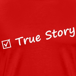 True story T-Shirts - Men's Premium T-Shirt