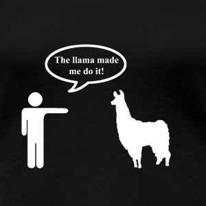 Llama Made Me Do It Women's - Women's Premium T-Shirt