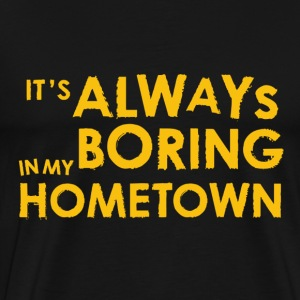Always Boring in My Hometown T-Shirts - Men's Premium T-Shirt