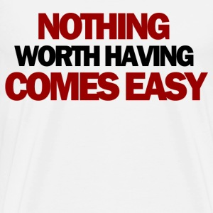 nothing worthh having comes easy - Men's Premium T-Shirt