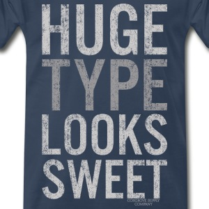 Huge Type Looks Sweet - Men's Premium T-Shirt