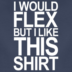 I WOULD FLEX BUT I LIKE THIS SHIRT Women's T-Shirt - Women's Premium T-Shirt