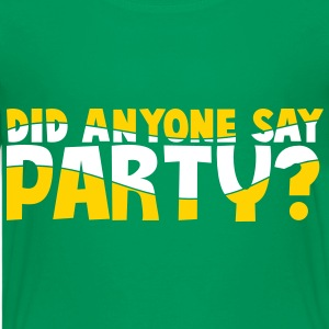 DID ANYONE SAY PARTY? Kids' Shirts - Kids' Premium T-Shirt