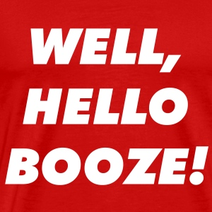 Well, hello booze! - Men's Premium T-Shirt
