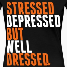 stressed depressed but well dressed Women's T-Shirts