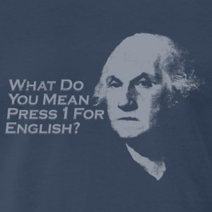 WHAT DO YOU MEAN PRESS 1 FOR ENGLISH? T-Shirts - Men's Premium T-Shirt
