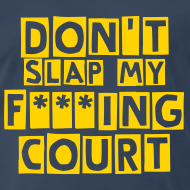 Design ~ Don't Slap My F***ing Court