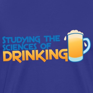 STUDYING THE SCIENCES of DRINKING T-Shirts - Men's Premium T-Shirt