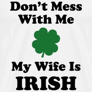 Don't Mess With Me. My Husband Is Irish. - Men's Premium T-Shirt