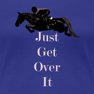 Just Get Over It! Horse Jumping T-Shirt - Women's Premium T-Shirt