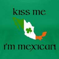 Design ~ Kiss me I'm Mexican