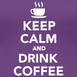 Keep calm and drink coffee Women's T-Shirts - Women's Premium T-Shirt
