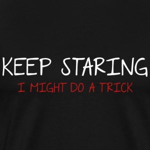 Keep Staring - Men's Premium T-Shirt