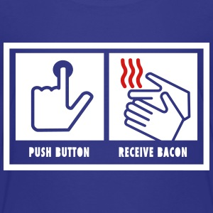 Push Button. Receive Bacon. Baby & Toddler Shirts - Toddler Premium T-Shirt