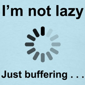 I'm Not Lazy - Just Buffering (Black) T-Shirts - Men's T-Shirt
