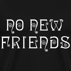 No New Friends Tee Black - Men's Premium T-Shirt