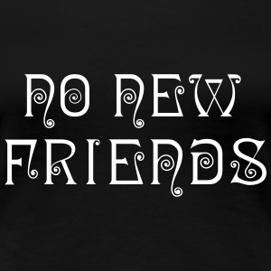 No New Friends Women Tee Black - Women's Premium T-Shirt