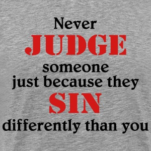 Never judge someone because they sin differently T-Shirts - Men's Premium T-Shirt