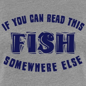 If you can READ this FISH somewhere else Women's T-Shirts - Women's Premium T-Shirt