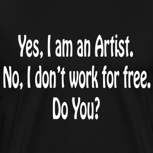 Yes I am an Artist...Mens 3XL & 4XL Black T-shirt - Men's Premium T-Shirt