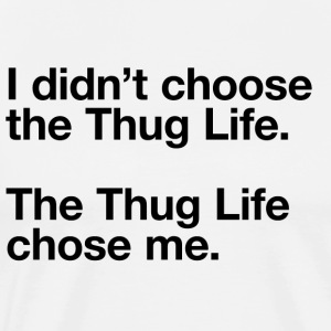 I Didn't Choose the Thug Life T-shirt - Men's Premium T-Shirt