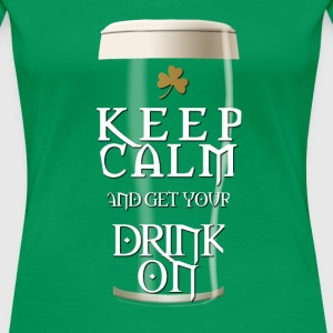 Keep Calm and Get Your Drink On Women's T-Shirts - Women's Premium T-Shirt