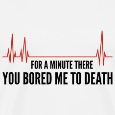 You Bored Me To Death