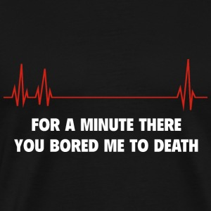 You Bored Me To Death - Men's Premium T-Shirt