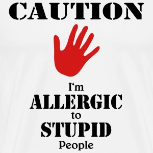 Caution, I'm allergic to stupid people T-Shirts - Men's Premium T-Shirt