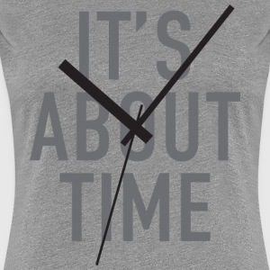 It's About Time Women's T-Shirts - Women's Premium T-Shirt