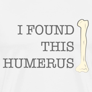 I found this humerus T-Shirts - Men's Premium T-Shirt