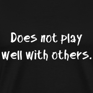Does not play well with others. - Men's Premium T-Shirt