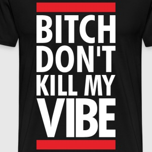DONT KILL MY VIBE T-Shirts - Men's Premium T-Shirt