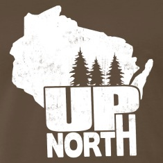 WISCONSIN UP NORTH T-Shirts