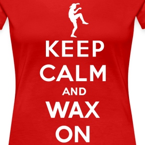 Keep calm and wax on  Karate Kid  Crane technique Women's T-Shirts - Women's Premium T-Shirt