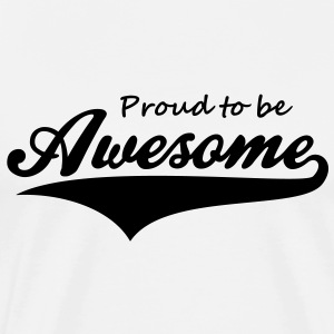 Proud to be Awesome Design T-Shirt BN - Men's Premium T-Shirt