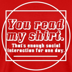 Enough Social Interaction For One Day T-Shirts
