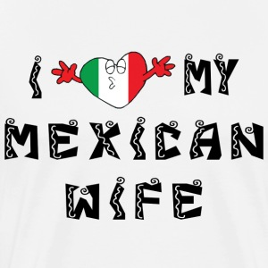 I Love My Mexican Wife T-Shirt - Men's Premium T-Shirt