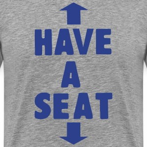 HAVE A SEAT T-Shirts - Men's Premium T-Shirt