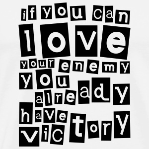 If you can love your enemy Victory T-Shirts - Men's Premium T-Shirt