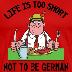 Life Is Too Short Not To Be German T-Shirt - Men's Premium T-Shirt
