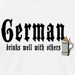 German Drinks Well With Others T-Shirt - Men's Premium T-Shirt