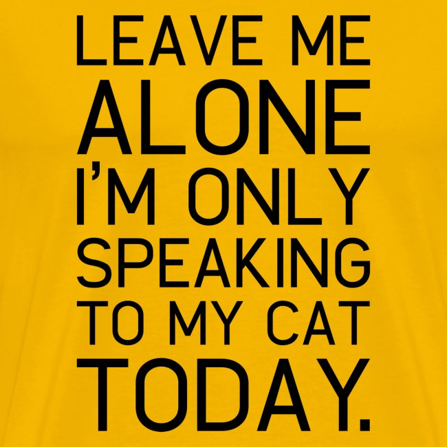 Only my cat understands.
