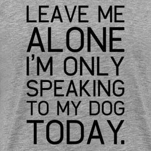 Only my dog understands. - Men's Premium T-Shirt