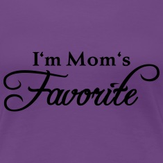 I'm Mom's Favorite Women's T-Shirts